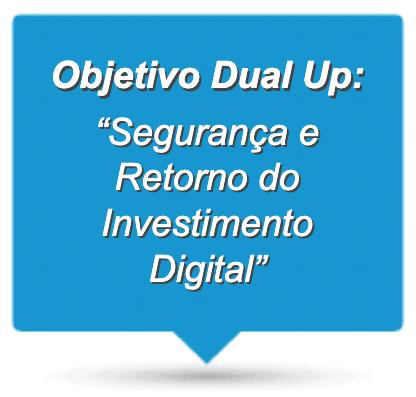 """Objetivo Dual Up: """"Segurança e Retorno do Investimento Digital"""""""
